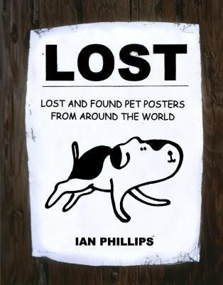 Lost: Lost and Found Pet Posters from Around the World by Ian Phillips