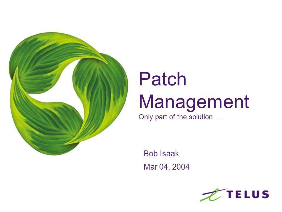 Patch Management Only part of the solution….. Bob Isaak Mar 04 ...