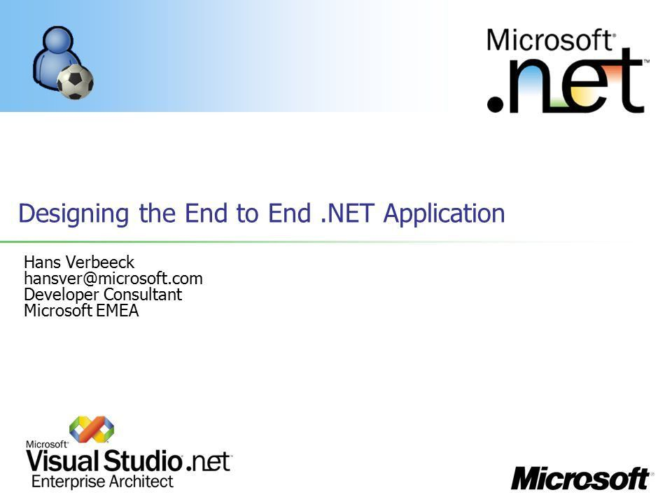 Designing the End to End.NET Application Hans Verbeeck Developer ...