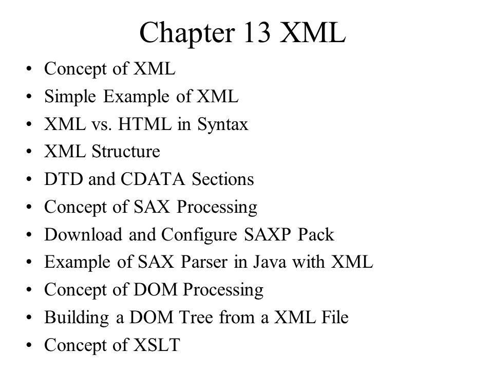Chapter 13 XML Concept of XML Simple Example of XML XML vs. HTML ...