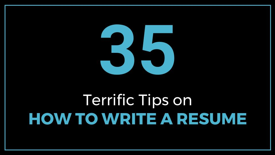 35 Terrific Tips on How to Write a Resume - ThriveYard