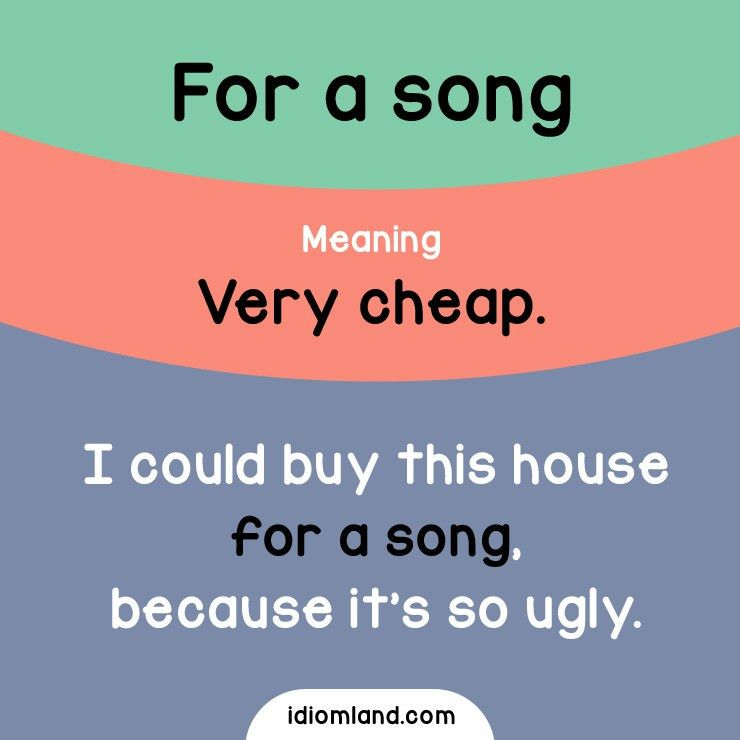 Idiom of the day: For a song. Meaning: Very cheap. Example: I ...
