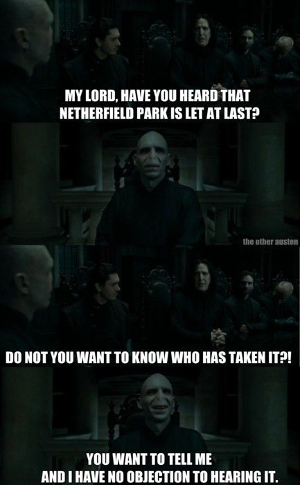 Voldemort has no objection to hearing that Netherfield is let at ...