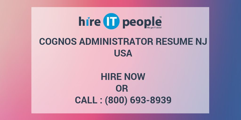 Cognos Administrator RESUME NJ - Hire IT People - We get IT done