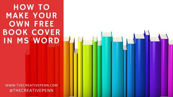 How To Make Your Own Free Book Cover In MS Word | The Creative Penn