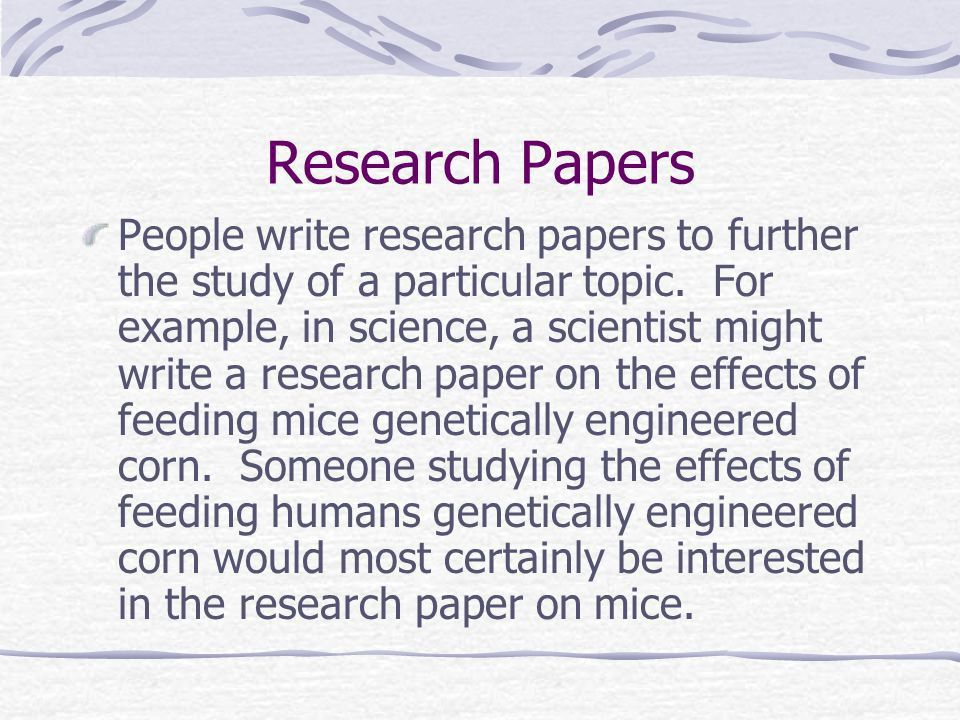Research Papers Why do people write research papers? Why do I need ...