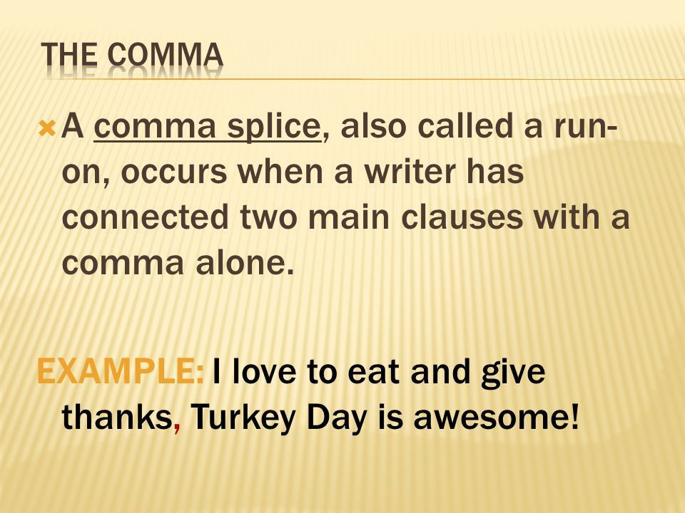 A comma splice, also called a run- on, occurs when a writer has ...