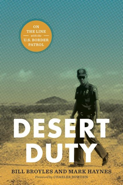 Desert Duty On the Line with the U.S. Border Patrol By Bill ...