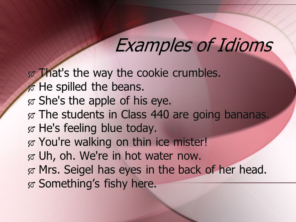 Idioms An idiom is a word or phrase which means something ...