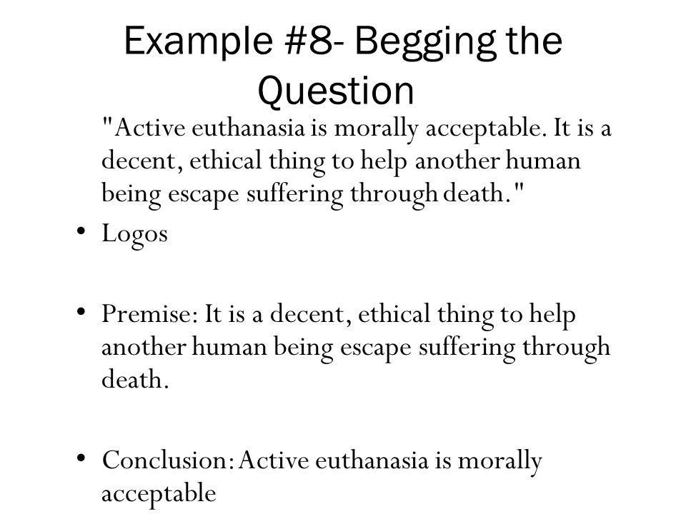 begging the question Begging the question is an[br]informal logical fallacy, which means it has to do with a flaw in the argument's content an argument that begs the question assumes a proposition[br]that's in need of proof.