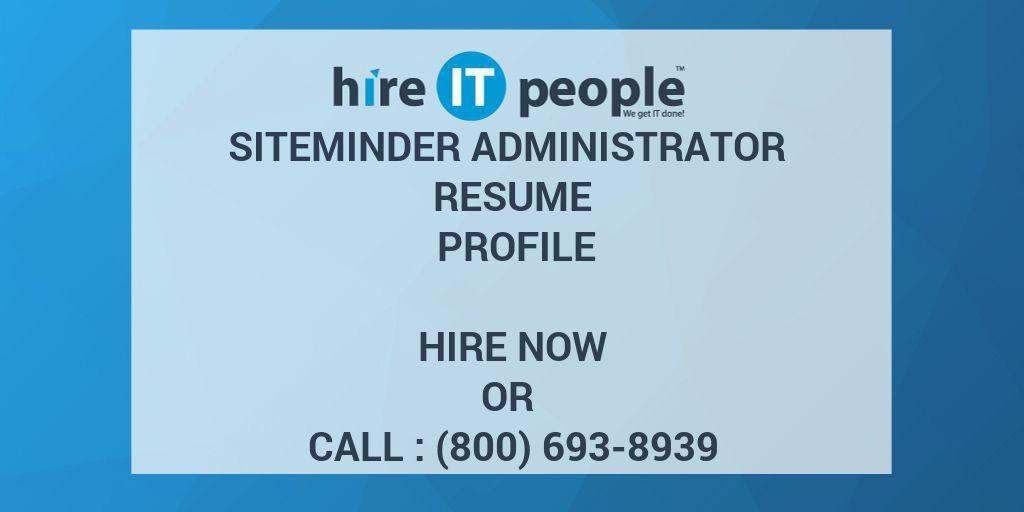 SiteMinder Administrator Resume Profile - Hire IT People - We get ...