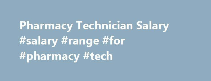 Pharmacy Technician Salary #salary #range #for #pharmacy #tech ...