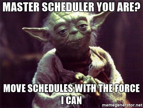 Master scheduler you are? move schedules with the force i can ...