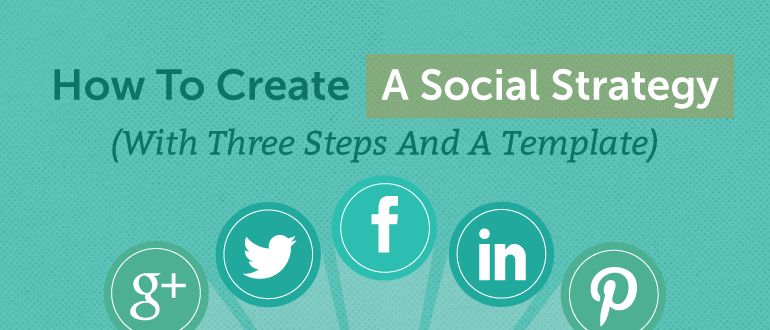 How To Create A Social Media Strategy (Free Template)