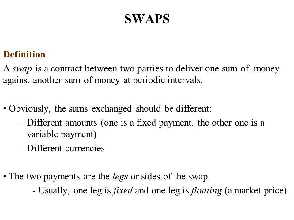 SWAPS Types and Valuation. SWAPS Definition A swap is a contract ...