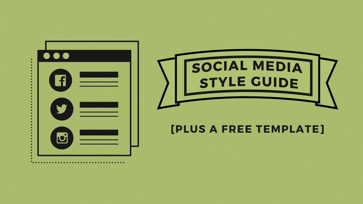How to Create A Social Media Style Guide Your Company Will ...