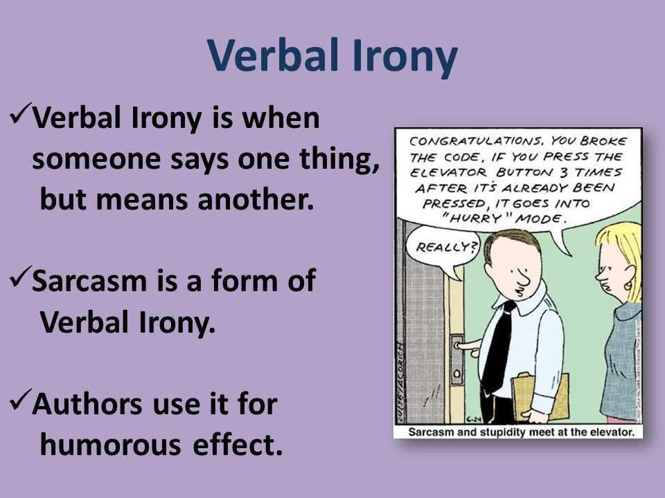 What is it? Irony is a literary device in which the author makes a ...