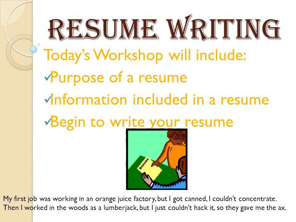 Resume Writing Today's Workshop will include: Purpose of a resume ...