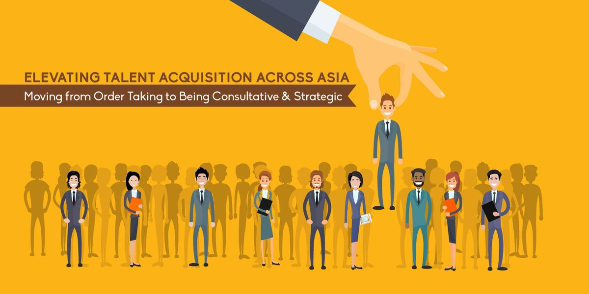 Elevating Talent Acquisition Across Asia - Moving from Order ...