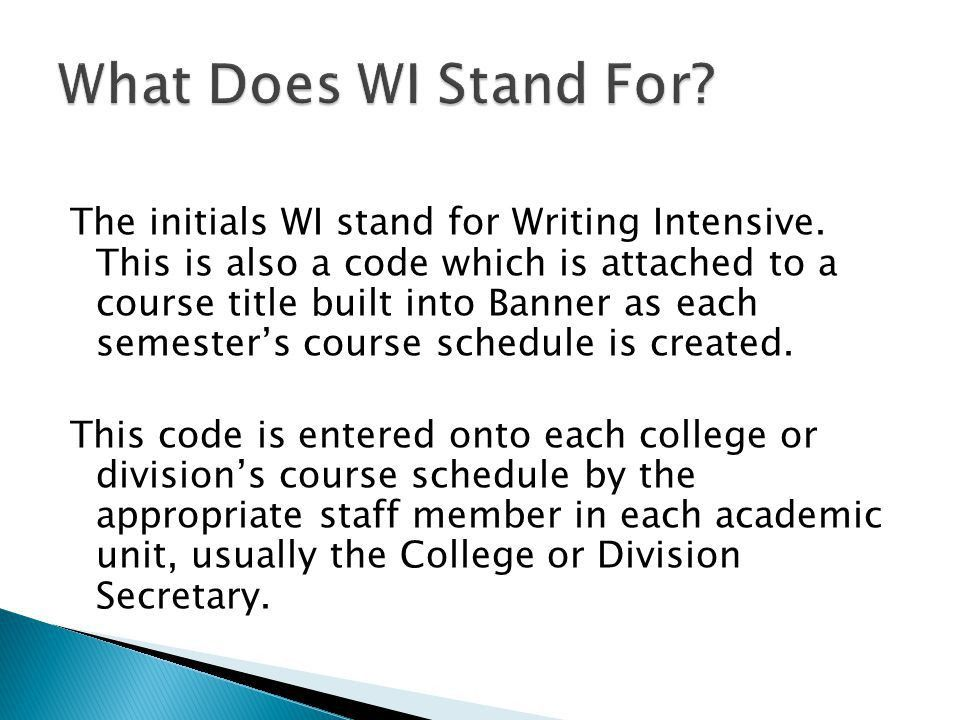 The initials WI stand for Writing Intensive. This is also a code ...