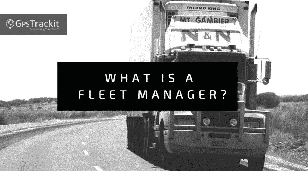 What Is a Fleet Manager? | GPS Tracking Software | GPS TrackIt