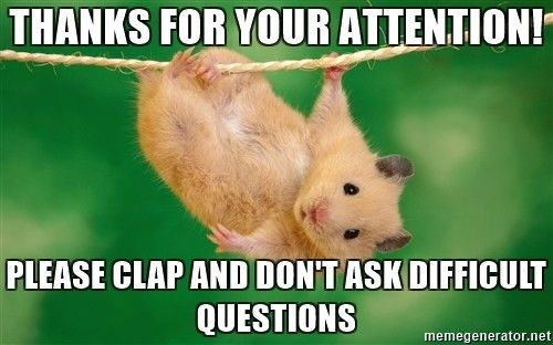 thanks for your attention! please clap and don't ask difficult ...