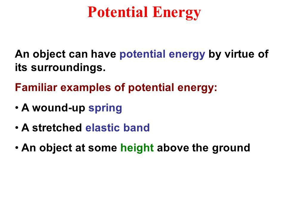 Kinetic and Potential Energy. Potential Energy An object can have ...