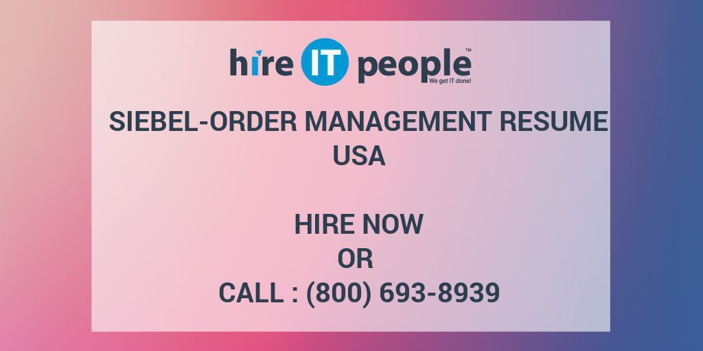 Siebel-Order Management Resume - Hire IT People - We get IT done