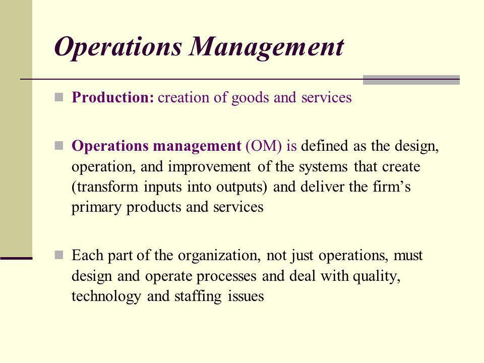 Key Topics Define Operations Management Give examples (Inputs ...