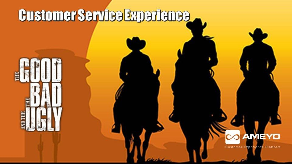 Customer Service Experience - The Good, The Bad and The Ugly
