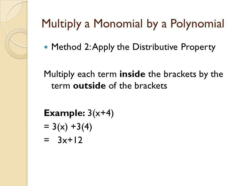 Section 7.3 Multiply a Monomial by a Polynomial We will be ...