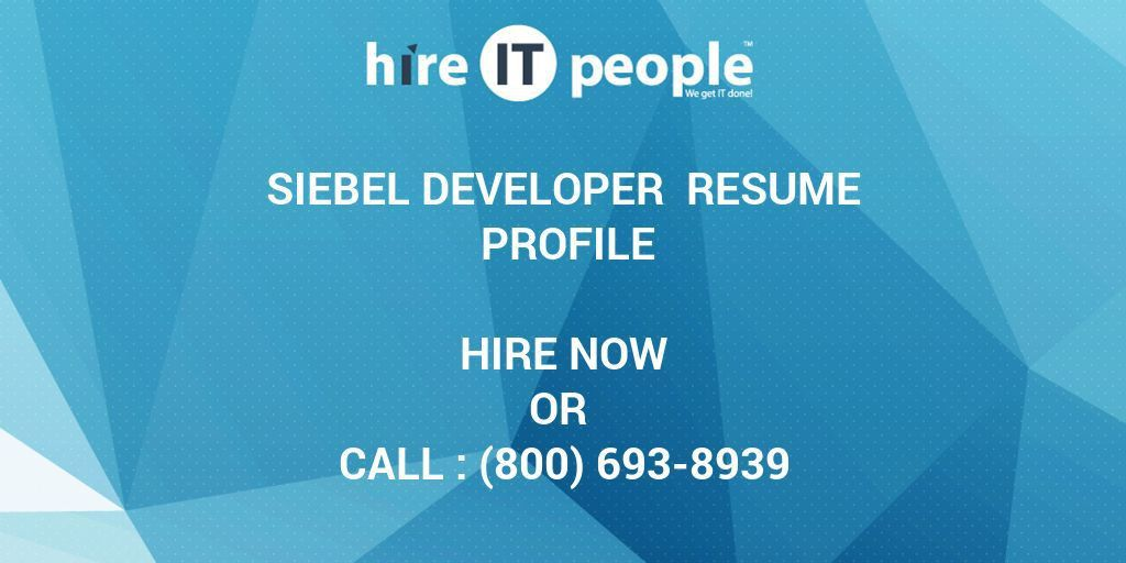 Siebel Developer Resume Profile - Hire IT People - We get IT done