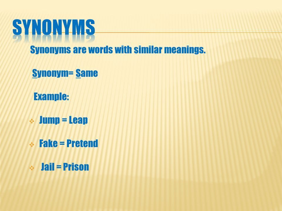 Synonyms are words with similar meanings. Synonym= Same Example ...