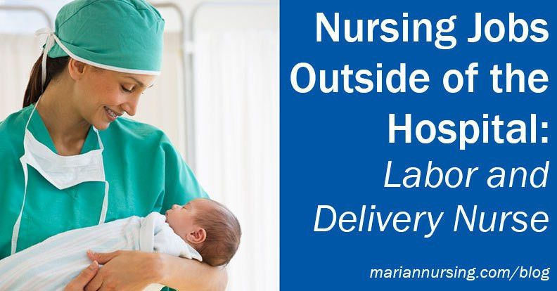 Nursing Jobs Outside of the Hospital: Labor and Delivery Nurse