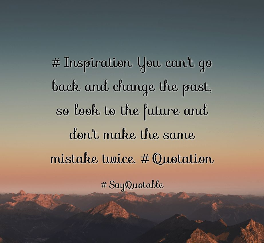 Quote About #Inspiration You can't go back and change the past, so ...