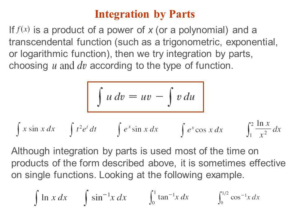 BY PARTS. Integration by Parts Although integration by parts is ...