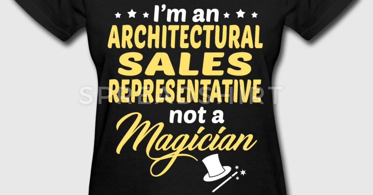 Architectural Sales Representative T-Shirt | Spreadshirt