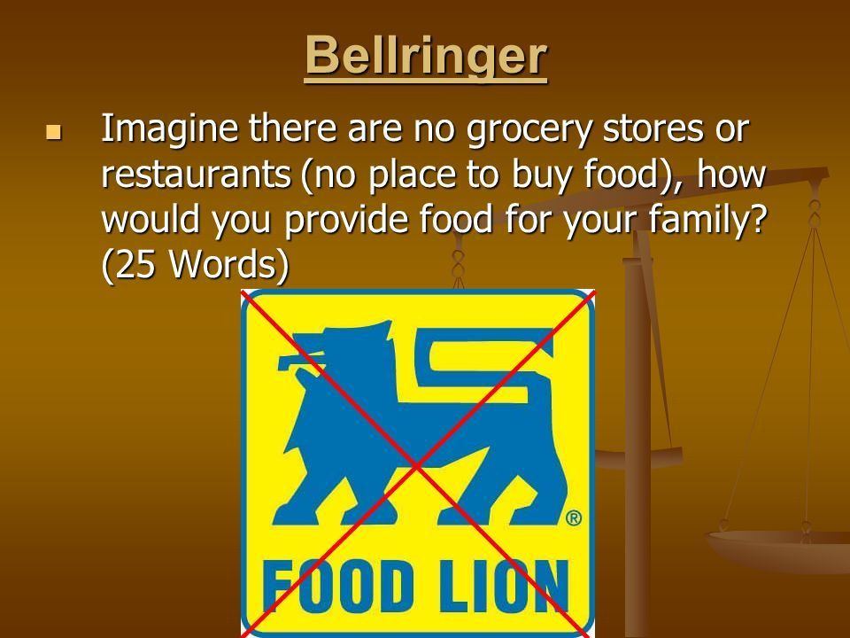 Bellringer Imagine there are no grocery stores or restaurants (no ...