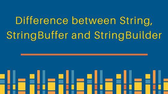 String vs StringBuffer vs StringBuilder - JournalDev