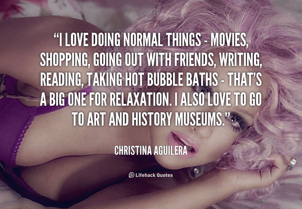 I love doing normal things – movies, shopping, going out with ...