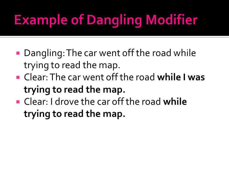 Misplaced, Dangling & Two-Way.  A modifying phrase or clause ...