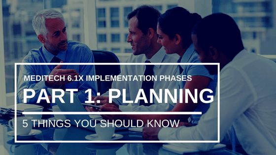 MEDITECH 6.1x Implementation Phases: Part 1 Planning