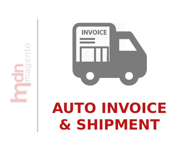Magento 2 Auto Invoice and Shipping Extension | MDN Blog