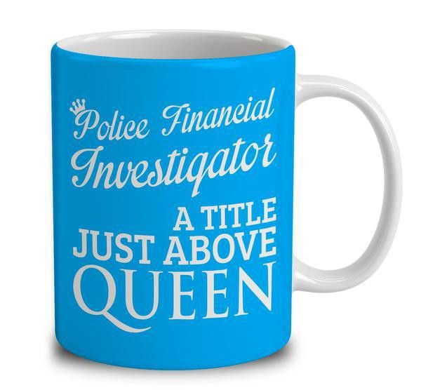 Police Financial Investigator A Title Just Above Queen Mug