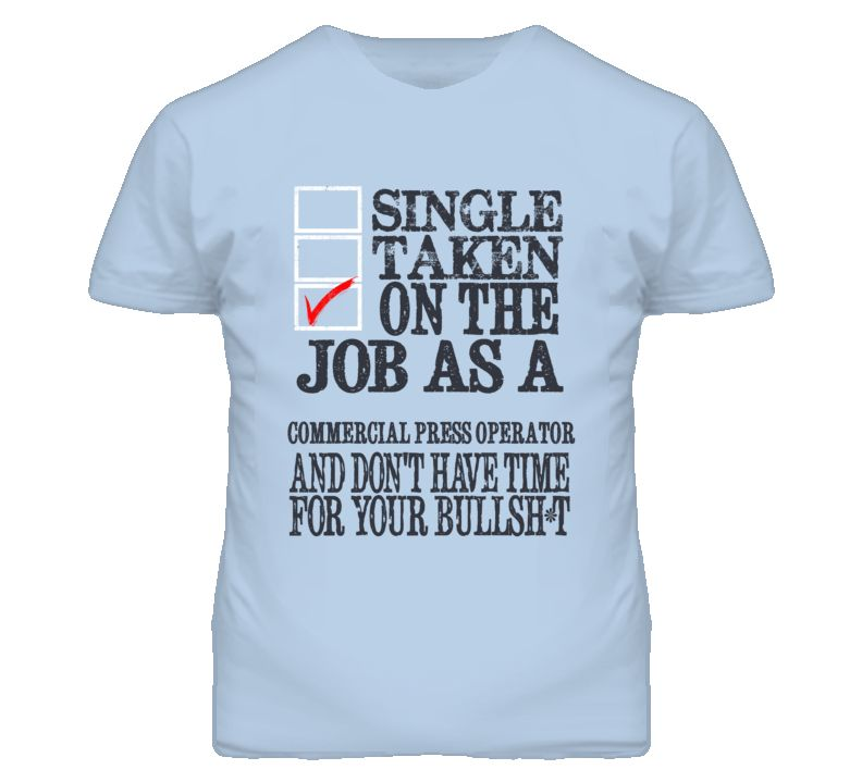 Taken On The Job As A Commercial Press Operator Funny T Shirt