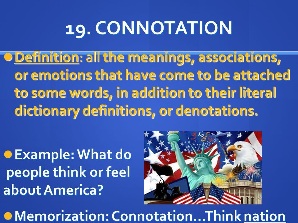 19. CONNOTATION Definition: all the meanings, associations, or ...