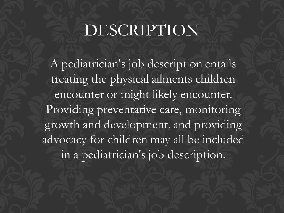 DESCRIPTION A pediatrician's job description entails treating the ...