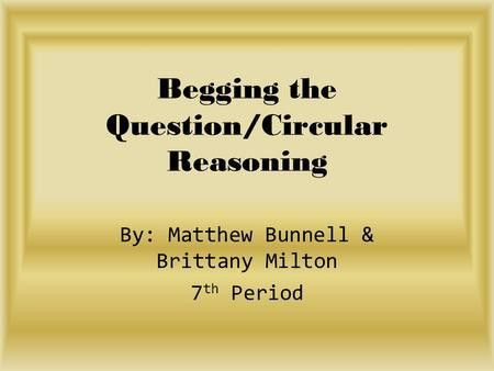 Circular Reasoning/Begging the Question - ppt video online download