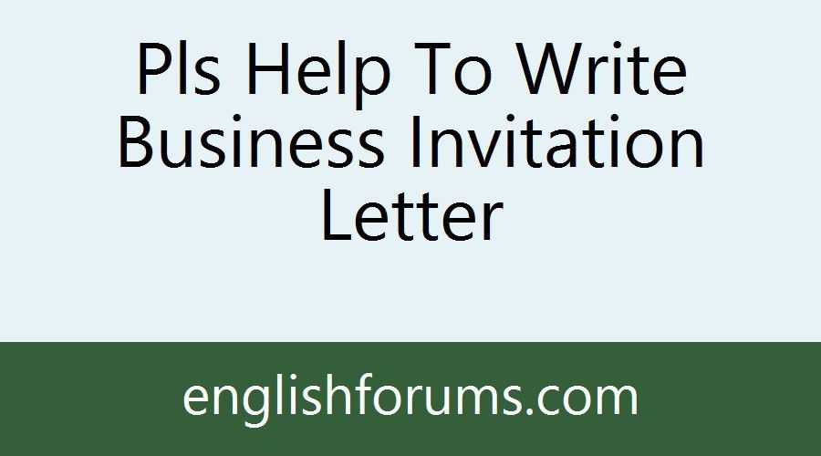 Pls Help To Write Business Invitation Letter
