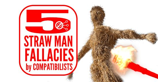 5 Straw-man Fallacies by Compatibilists (When Addressing Free Will ...